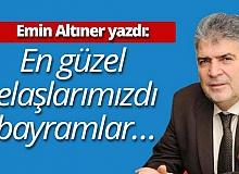 """Emin Altıner yazdı: """"En güzel telaşlarımızdı bayramlar…"""""""
