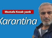 """Mustafa Kozak yazdı: """"Karantina"""""""