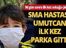 SMA hastası Umutcan 3 ay sonra ilk kez sokağa çıktı