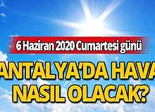 6 Haziran 2020 Cumartesi günü Antalya'da hava nasıl olacak?