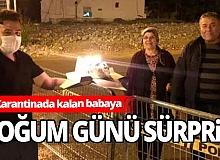 Antalya'da karantinada kalan babaya doğum günü sürprizi