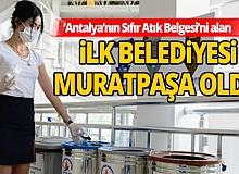 Antalya'nın 'Sıfır Atık Belgesi'ni alan  ilk belediye Muratpaşa oldu