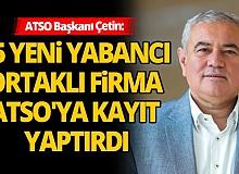 """ATSO Başkanı Çetin: """"Pandemi, yabancı yatırımcıyı durduramadı"""""""