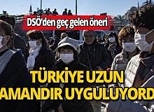 Eleştirilerin odağındaki DSÖ'den geç gelen öneri: Türkiye'de uzun zamandır uygulanıyordu