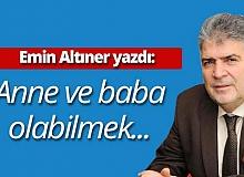 """Emin Altıner yazdı: """"Anne ve baba olabilmek..."""""""