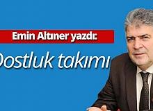 """Emin Altıner yazdı: """"Dostluk takımı..."""""""