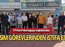 İYİ Parti Muratpaşa teşkilatında istifa krizi