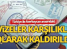 Kardeş ülke Azerbaycan arasındaki vizeler karşılıklı olarak kaldırıldı