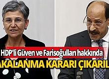 Milletvekilliği düşürülen HDP'li Güven ve Farisoğulları hakkında yakalama kararı çıkarıldı