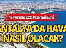 13 Temmuz 2020 Pazartesi günü Antalya'da hava nasıl olacak?