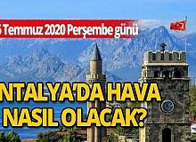 16 Temmuz 2020 Perşembe günü Antalya'da hava nasıl olacak?