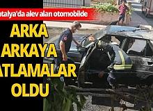 Antalya Son Dakika Haberine göre;alev alan otomobilde arka arkaya patlamalar oldu