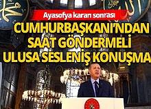 Ayasofya kararının ardından Cumhurbaşkanı Erdoğan millete seslenecek