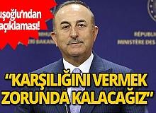 Bakan Mevlüt Çavuşoğlu: AB Türkiye aleyhine ilave kararlar alırsa karşılığını vermek zorunda kalacağız