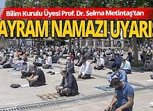 Bilim Kurulu Üyesi Prof. Dr. Selma Metintaş'tan önemli uyarı