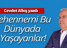 """Cevdet Alkış yazdı: """"Cehennemi bu dünyada yaşayanlar"""""""