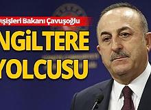 Dışişleri Bakanı Çavuşoğlu İngiltere'ye gidiyor