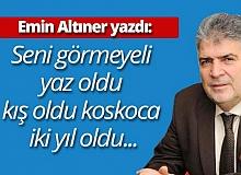 """Emin Altıner yazdı: """"Seni görmeyeli yaz oldu, kış oldu koskoca iki yıl oldu..."""""""