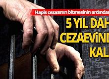 Hapis cezasının bitmesinin ardından 5 yıl daha cezaevinde kaldı