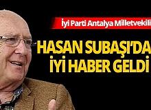 İyi Parti Antalya Milletvekili Hasan Subaşı'dan iyi haber geldi