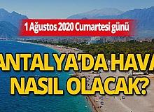 Hava durumu: 1 Ağustos 2020 Cumartesi günü Antalya'da hava nasıl olacak?