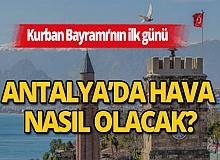 Hava durumu: Kurban Bayramı'nın ilk günü Antalya'da hava nasıl olacak?