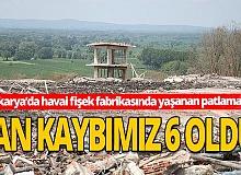 Havai fişek fabrikasındaki patlamada hayatını kaybedenlerin sayısı 6'ya yükseldi