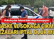 Hukukçular Adana'daki olayı konuşuyor...