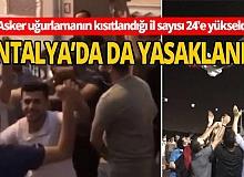 Antalya'nın içinde bulunduğu 24 ilde asker uğurlanmasına kısıtlama