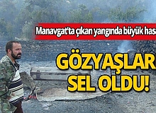 Manavgat'ta çıkan orman yangınında ağılları yanan vatandaş gözyaşlarına hakim olamadı