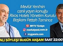 Mevlüt Yeni'nin moderatörlüğünde Yeni Bakış'ın bu akşamki konuğu Rixos Hotels Yönetim Kurulu Başkanı Fettah Tamince