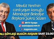 Mevlüt Yeni'nin moderatörlüğünde Yeni Bakış'ın bu akşamki konuğu Manavgat Belediye Başkanı Şükrü Sözen