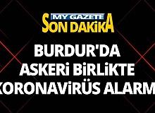 Son dakika Burdur'da askeri birlikte koronavirüs alarmı!