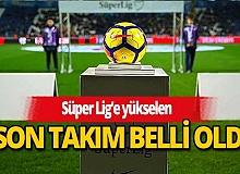Son Dakika: Süper Lig'e yükselen son takım belli oldu