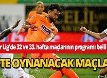 Süper Lig'de 32 ve 33. hafta maçlarının programı belli oldu