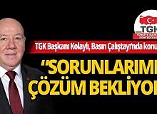 """TGK Başkanı Kolaylı, Basın Çalıştayı'nda konuştu: """"Sorunlarımız çözüm bekliyor"""""""