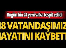 Türkiye'de son 24 saatte koronavirüs nedeniyle 18 kişi hayatını kaybetti