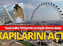 Türkiye'nin en büyük, Avrupa'nın ikinci büyük dönme dolabında heyecan başladı