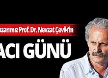 Yazarımız Prof. Dr. Nevzat Çevik'in acı günü
