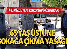 3 İlimizde 65 yaş üstü vatandaşların sokağa çıkması yasaklandı