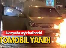 Antalya Alanya Haber: Otomobil seyir halindeyken alev aldı