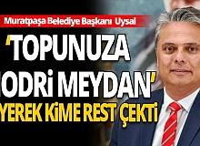 Antalya haber: Başkan Ümit Uysal'dan hodri meydan