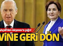 Bahçeli'den Meral Akşener'e 'geri dön' çağrısı!