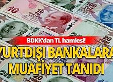 BDDK, yurt dışı bankalara TL işlemlerde muafiyet tanıdı