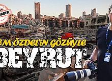 Dünya yerle bir olan BEYRUT faciasını Cem Özdel'in  objektifinden gördü.