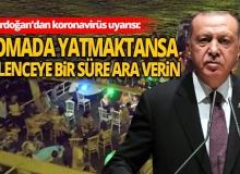 Cumhurbaşkanı Erdoğan'dan koronavirüs uyarısı!