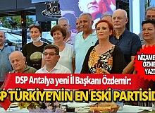 DSP Antalya yeni İl Başkanı Özdemir: DSP Türkiye'nin en eski partisidir