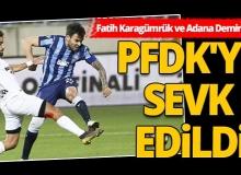 Fatih Karagümrük ve Adana Demirspor PFDK'ye sevk edildi