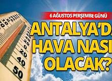 Hava durumu: 6 Ağustos 2020 Perşembe günü Antalya'da hava nasıl olacak?