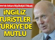 İngiltere'nin Ankara Büyükelçisi Chilcott Türkiye'deki turizmi değerlendirdi